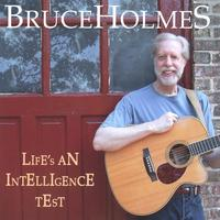 Bruce Holmes | Life's An Intelligence Test