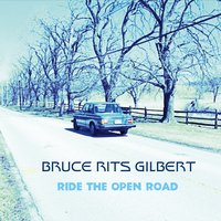 Bruce Rits Gilbert | Ride the Open Road