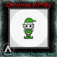 Bruce Rits Gilbert & the Missing Years | Christmas in Philly