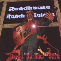 BRYAN BAKER: Roadhouse Ranch and Saloon