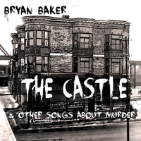 Bryan Baker | The Castle & Other Songs About Murder