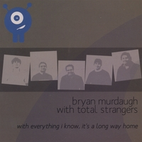 Bryan Murdaugh with Total Strangers | With Everything I Know, It's a Long Way Home