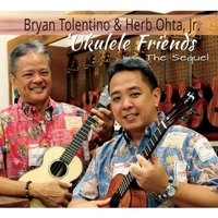 Bryan Tolentino & Herb Ohta, Jr. | Ukulele Friends: The Sequel