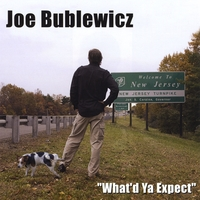 Joe Bublewicz | ''What'd Ya Expect''