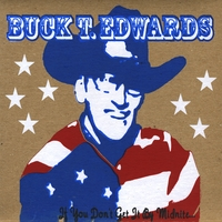 Buck T. Edwards | If You Don't Get It By Midnite
