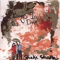BUGS IN THE DARK: Shake Shake