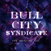 BULL CITY SYNDICATE: You Make Me Feel
