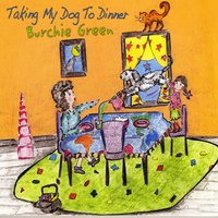 Burchie Green | Taking My Dog to Dinner
