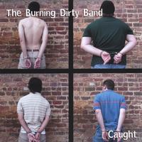 The Burning Dirty Band | Caught