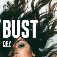 Bust | Dry
