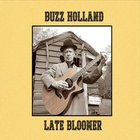 Buzz Holland | Late Bloomer