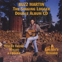 Buzz Martin | Where There Walks a Logger There Walks a Man/A Loggers Reward