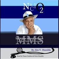 Jim V. Humble, Tiana Cambon & Paris Humble | Na ClO2: The Master Mineral Solution of the Third Millennium By Jim V. Humble