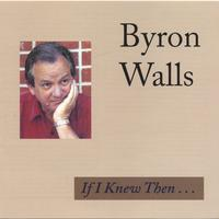 Byron Walls | If I Knew Then...