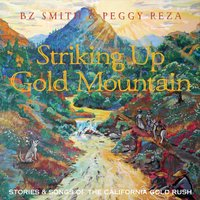 BZ Smith & Peggy Reza | Striking Up Gold Mountain: Stories & Songs of the California Gold Rush