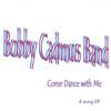 Bobby Cadmus Band: Come Dance With Me
