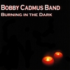 Bobby Cadmus Band: Burning in the Dark