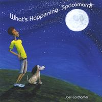 Joel Caithamer | What's Happening, Spaceman?
