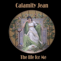 Calamity Jean | The Life for Me