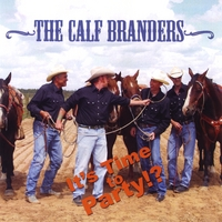 The Calf Branders | It's Time to Party