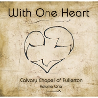 Calvary Chapel of Fullerton | With One Heart, Vol. One