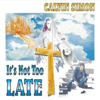 Calvin Simon | It's Not Too Late