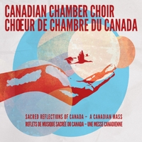Canadian Chamber Choir | Sacred Reflections of Canada (A Canadian Mass)