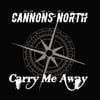 Cannons North: Carry Me Away