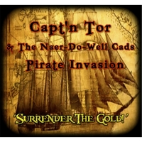 Capt'n Tor & the Naer-Do-Well Cads Pirate Invasion | Surrender the Gold