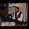 Cardell: Get Closer to Me
