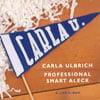 CARLA ULBRICH: Professional Smart Aleck
