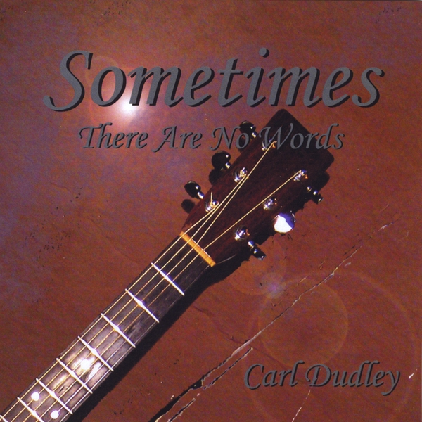 Carl Dudley | Sometimes There Are No Words | CD Baby Music Store