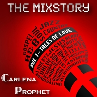 Carlena Prophet | The Mixstory, Vol. 1: Tales of Love