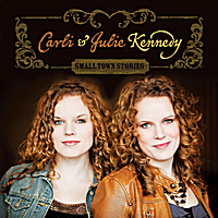 Carli and Julie Kennedy | Small Town Stories | CD Baby Music Store