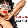 Carl Neal: Walk On By