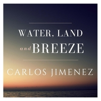 Carlos Jimenez | Water, Land & Breeze