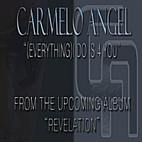 Carmelo Angel: (Everything) I Do Is 4 You