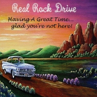 Carmen Cosentino & Real Rock Drive | Having a Great Time... Glad You're Not Here