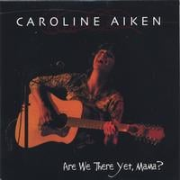 Caroline Aiken | Are We There Yet, Mama?