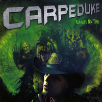 Carpeduke | Waste No Time