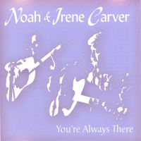 Noah & Irene Carver | You're Always There
