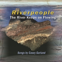 Casey Garland & Riverpeople | The River Keeps On Flowing