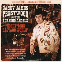 Casey James Prestwood & The Burning Angels | Honky Tonk Bastard World