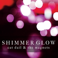 Cat Dail & the Magnets | Shimmer Glow