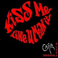 Catya | Kiss Me Like You Mean It: Original Blues