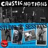 CAUSTIC NOTIONS: Studio 'B' Sessions