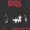 CAUSTIC NOTIONS: Never Look Back