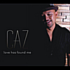 CAZ: Love Has Found Me