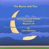 CAROL BARBEAU: The Moon and You: Using the Lunar Phases to Create a Magical Life