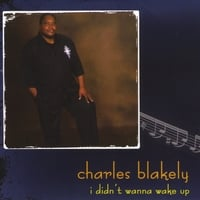 Charles Blakely | I Didn't Wanna Wake Up